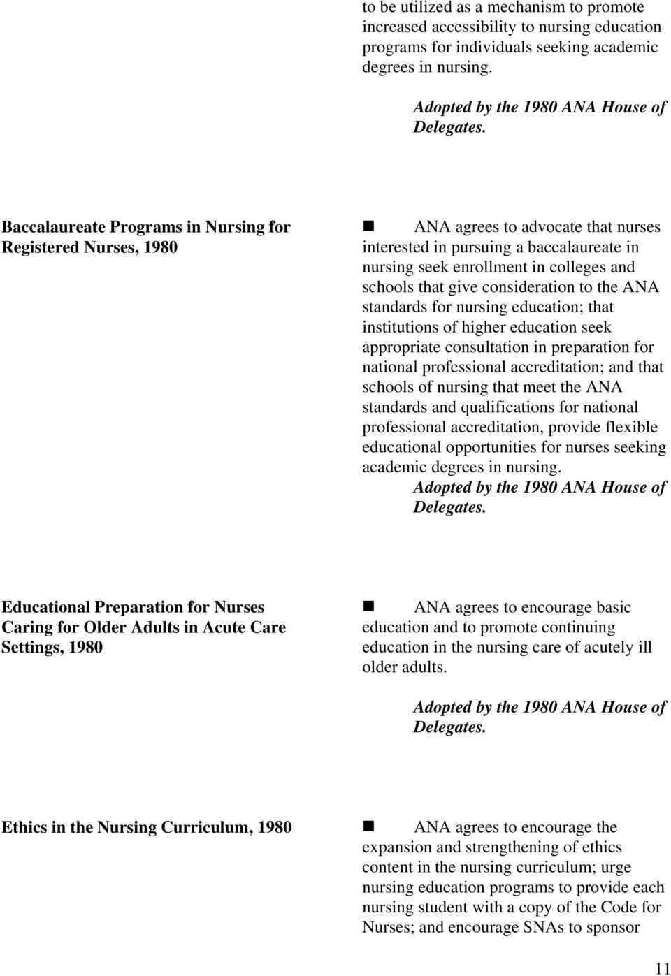 colleges and schools that give consideration to the ANA standards for nursing education; that institutions of higher education seek appropriate consultation in preparation for national professional