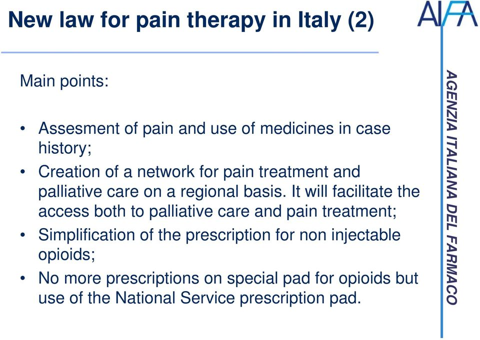 It will facilitate the access both to palliative care and pain treatment; Simplification of the