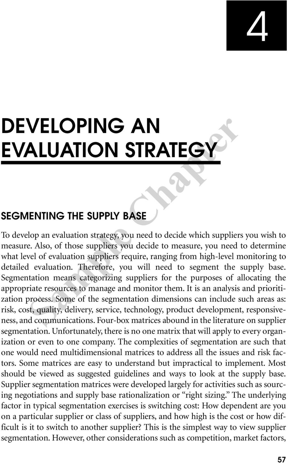 Therefore, you will need to segment the supply base. Segmentation means categorizing suppliers for the purposes of allocating the appropriate resources to manage and monitor them.