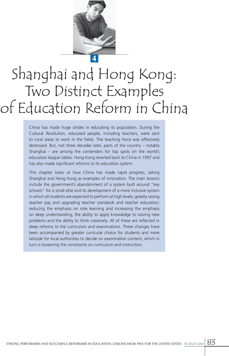 But, not three decades later, parts of the country notably Shanghai are among the contenders for top spots on the world s education league tables.