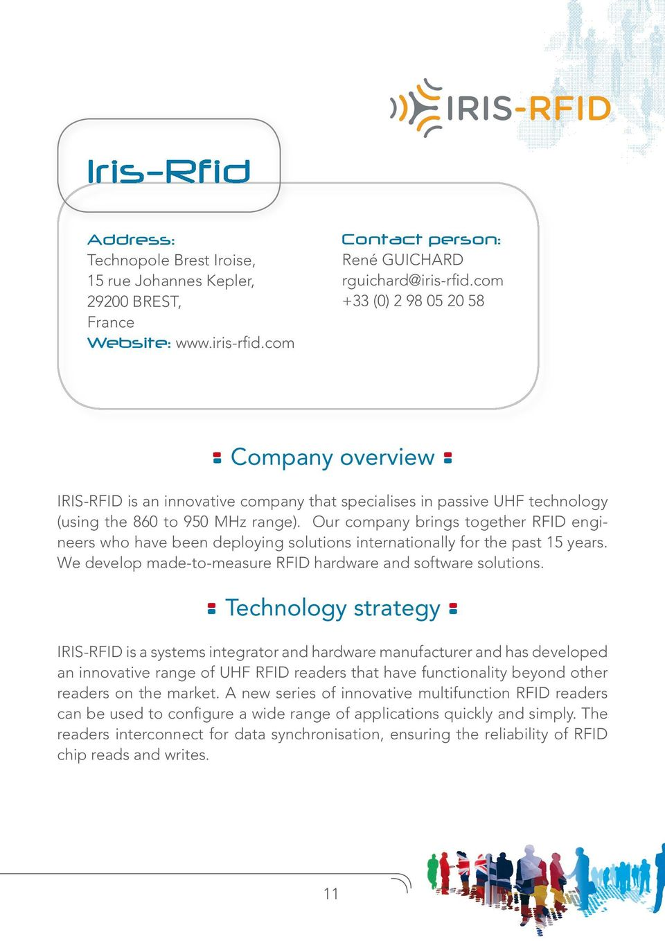 Our company brings together RFID engineers who have been deploying solutions internationally for the past 15 years. We develop made-to-measure RFID hardware and software solutions.