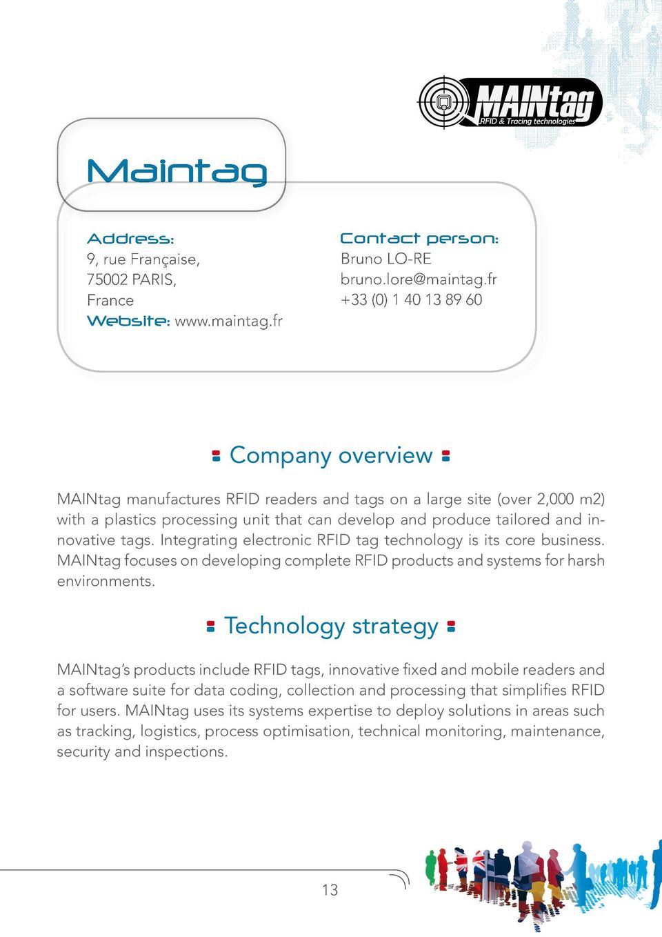tags. Integrating electronic RFID tag technology is its core business. MAINtag focuses on developing complete RFID products and systems for harsh environments.