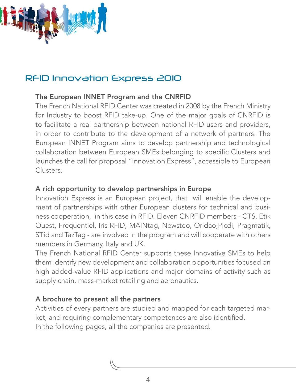 The European INNET Program aims to develop partnership and technological collaboration between European SMEs belonging to specific Clusters and launches the call for proposal Innovation Express,
