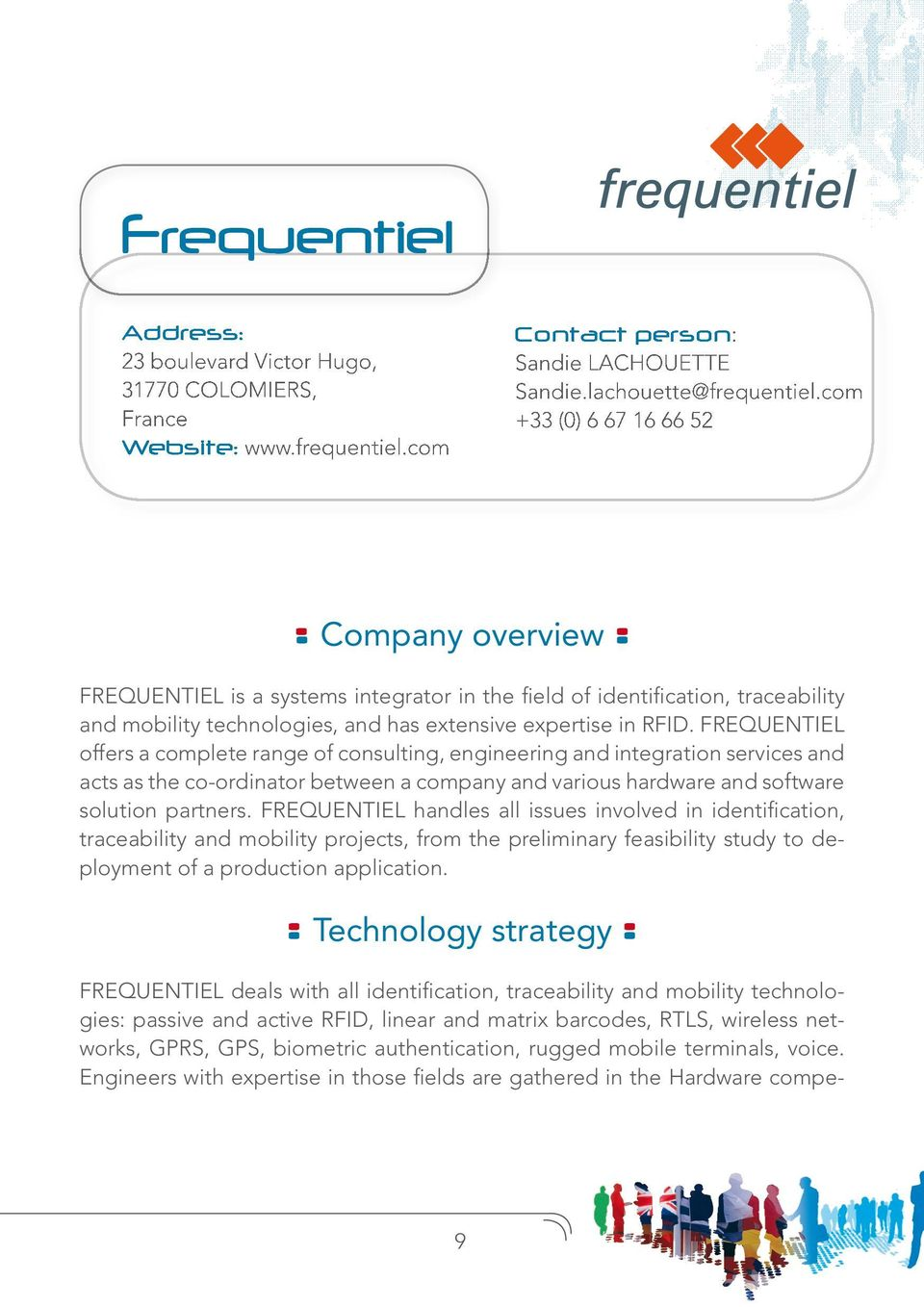 FREQUENTIEL offers a complete range of consulting, engineering and integration services and acts as the co-ordinator between a company and various hardware and software solution partners.