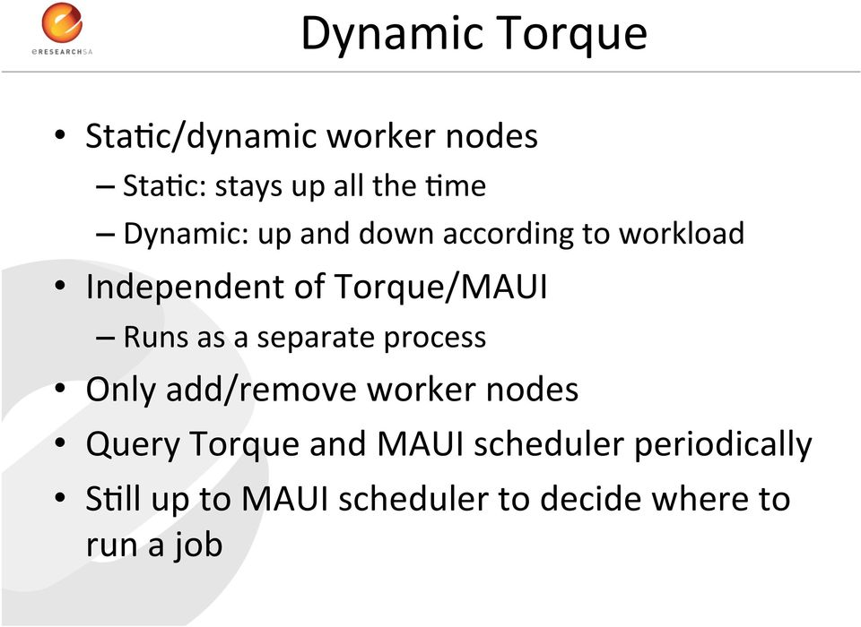Runs as a separate process Only add/remove worker nodes Query Torque and