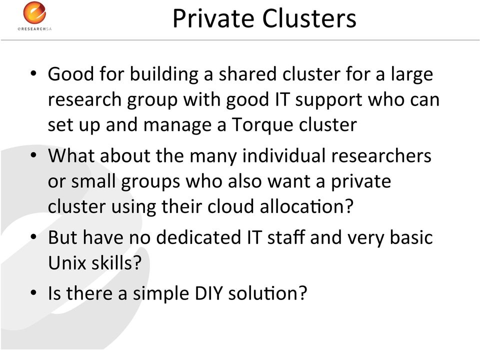 individual researchers or small groups who also want a private cluster using their