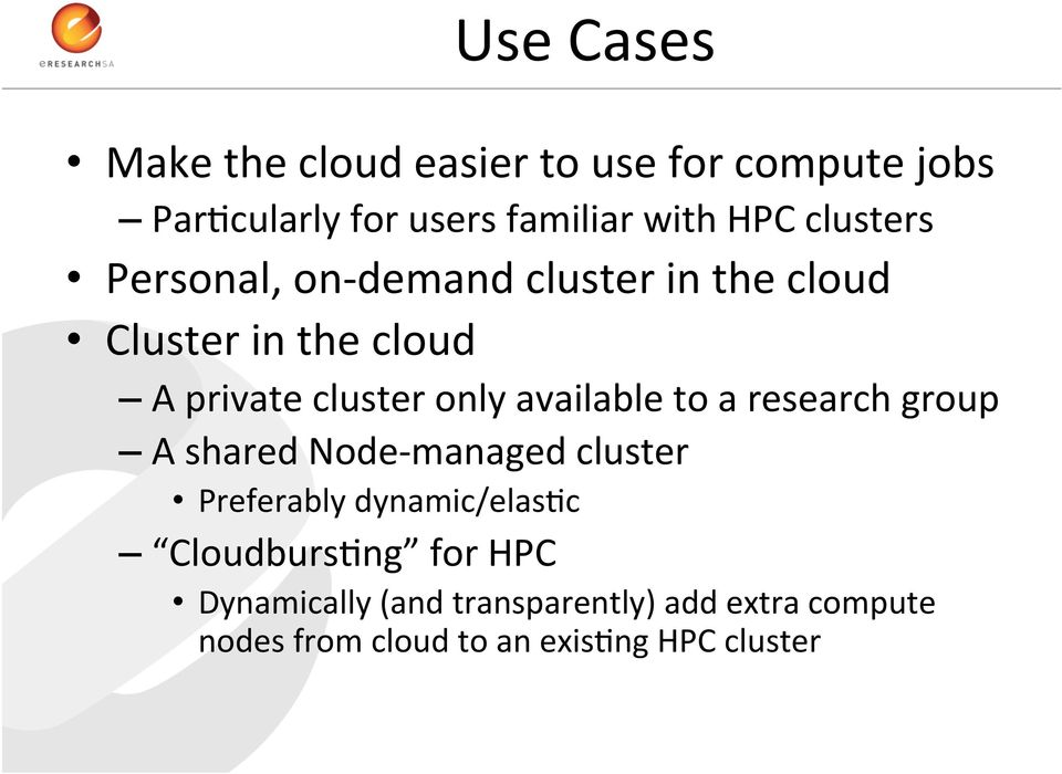 available to a research group A shared Node- managed cluster Preferably dynamic/elas:c