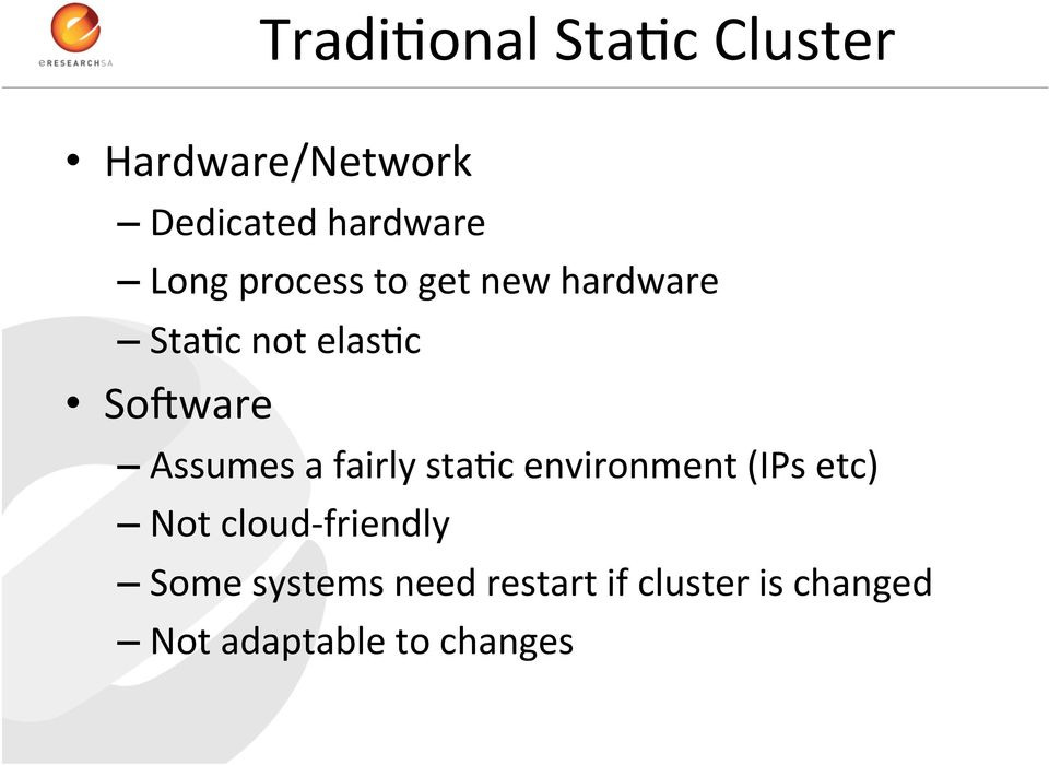 Assumes a fairly sta:c environment (IPs etc) Not cloud-