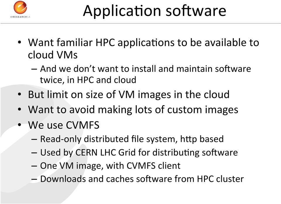 avoid making lots of custom images We use CVMFS Read- only distributed file system, hbp based Used by