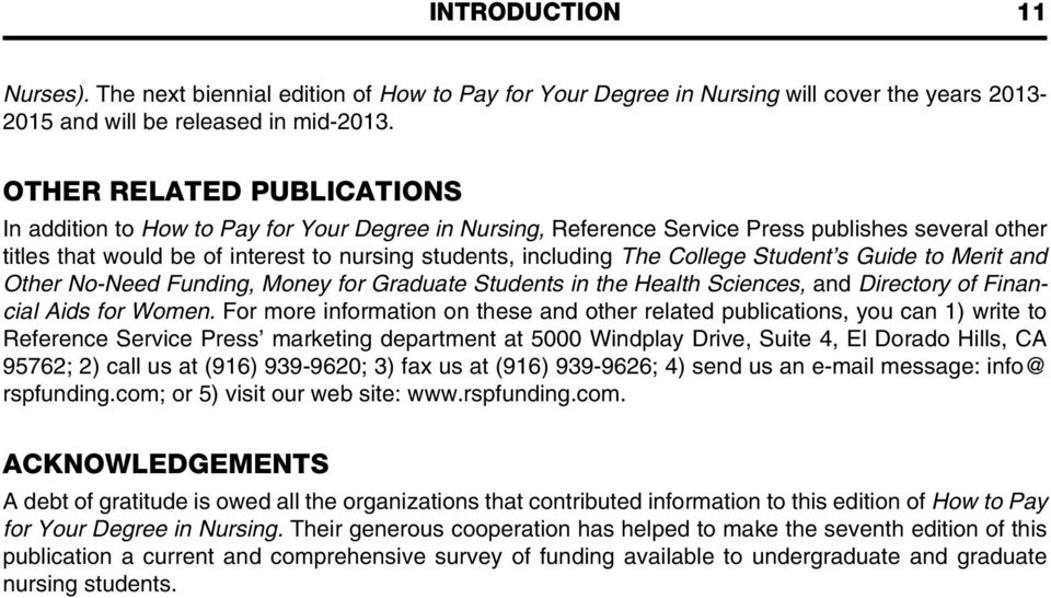 College Student s Guide to Merit and Other No-Need Funding, Money for Graduate Students in the Health Sciences, and Directory of Financial Aids for Women.