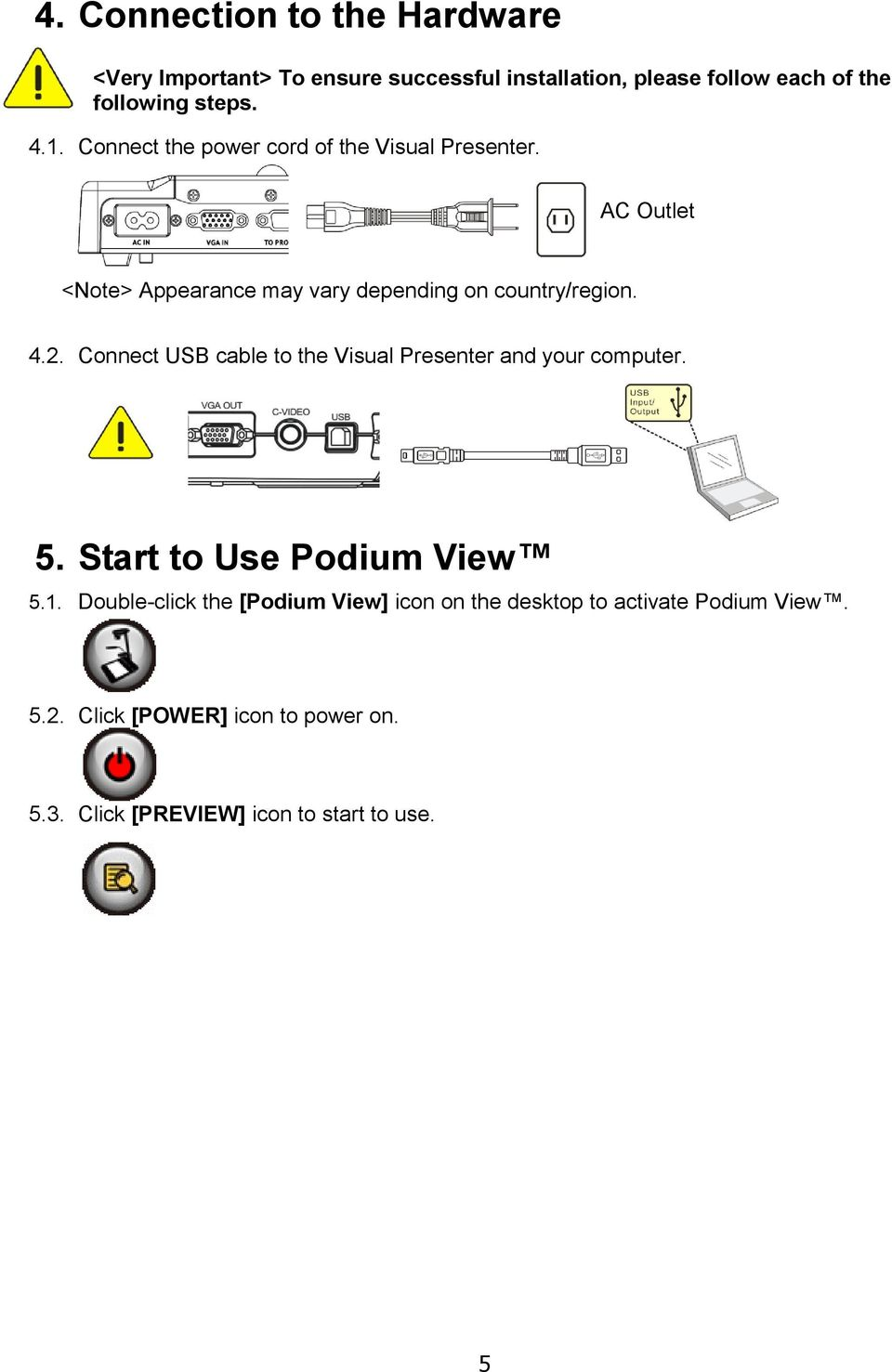 Connect USB cable to the Visual Presenter and your computer. 5. Start to Use Podium View 5.1.