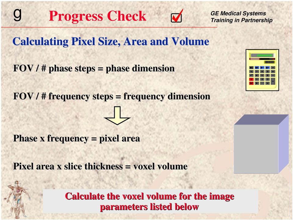Phase x frequency = pixel area Pixel area x slice thickness = voxel