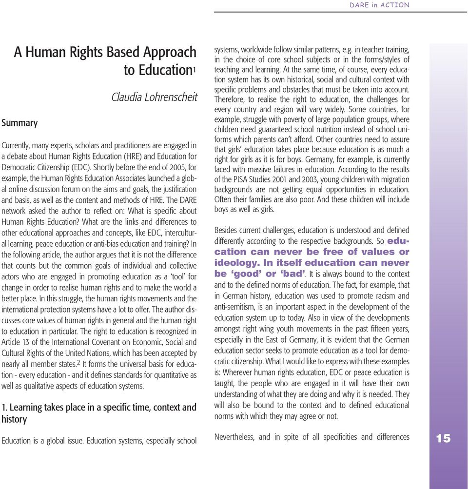 Shortly before the end of 2005, for example, the Human Rights Education Associates launched a global online discussion forum on the aims and goals, the justification and basis, as well as the content