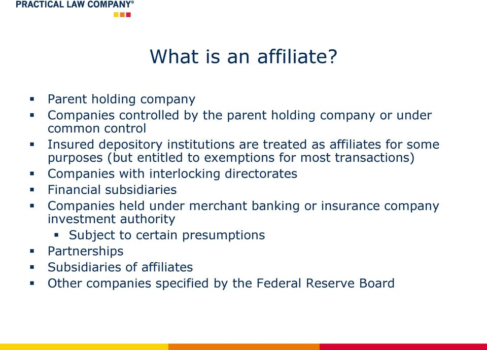 are treated as affiliates for some purposes (but entitled to exemptions for most transactions) Companies with interlocking