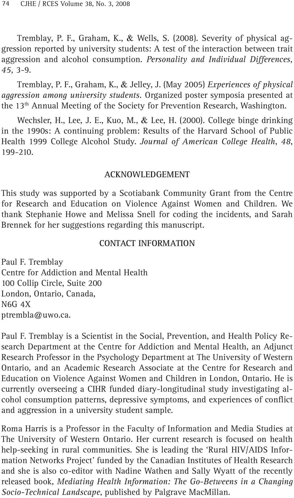 Tremblay, P. F., Graham, K., & Jelley, J. (May 2005) Experiences of physical aggression among university students.