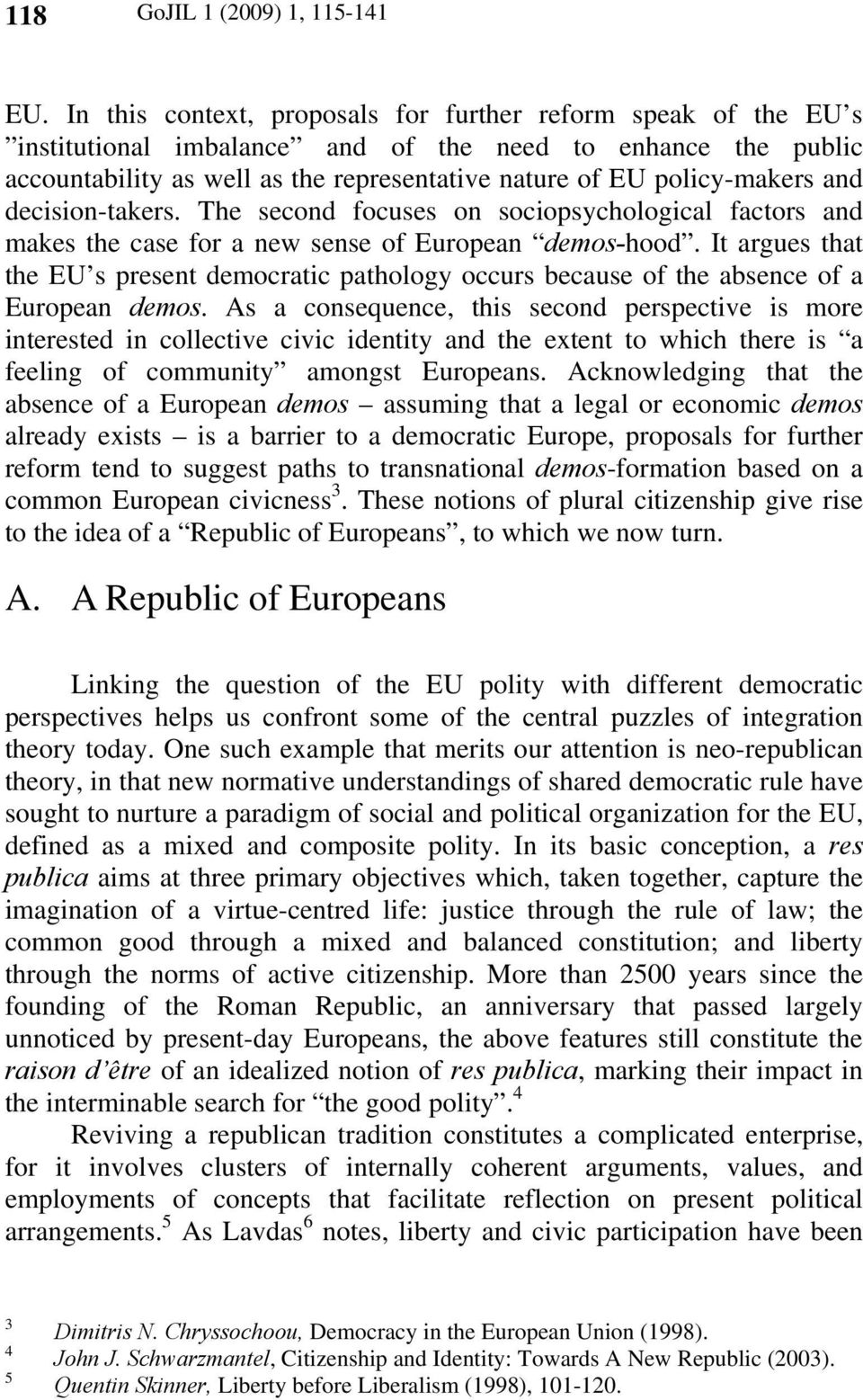 and decision-takers. The second focuses on sociopsychological factors and makes the case for a new sense of European demos-hood.