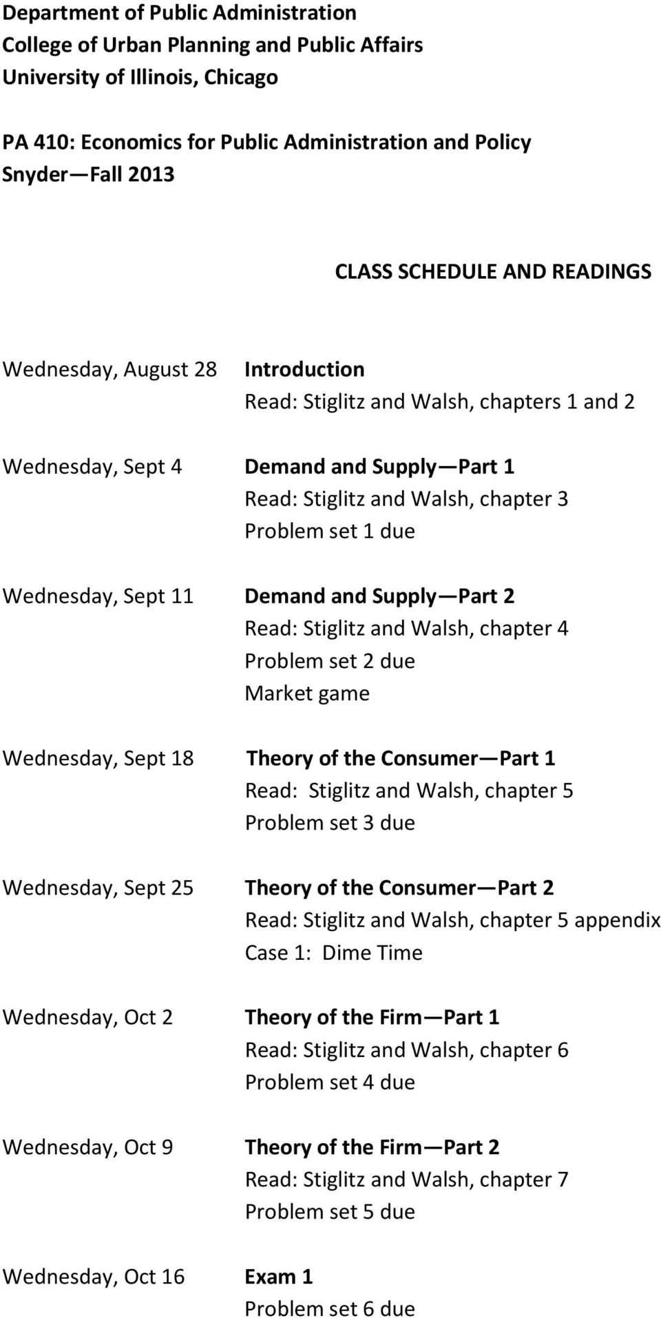 Sept 11 Demand and Supply Part 2 Read: Stiglitz and Walsh, chapter 4 Problem set 2 due Market game Wednesday, Sept 18 Theory of the Consumer Part 1 Read: Stiglitz and Walsh, chapter 5 Problem set 3