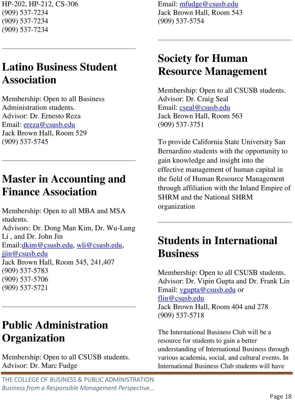 edu Jack Brown Hall, Room 529 (909) 537-5745 Master in Accounting and Finance Association Membership: Open to all MBA and MSA students. Advisors: Dr. Dong Man Kim, Dr. Wu-Lung Li, and Dr.