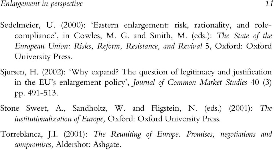 The question of legitimacy and justification in the EU s enlargement policy, Journal of Common Market Studies 40 (3) pp. 491-513. Stone Sweet, A., Sandholtz, W.