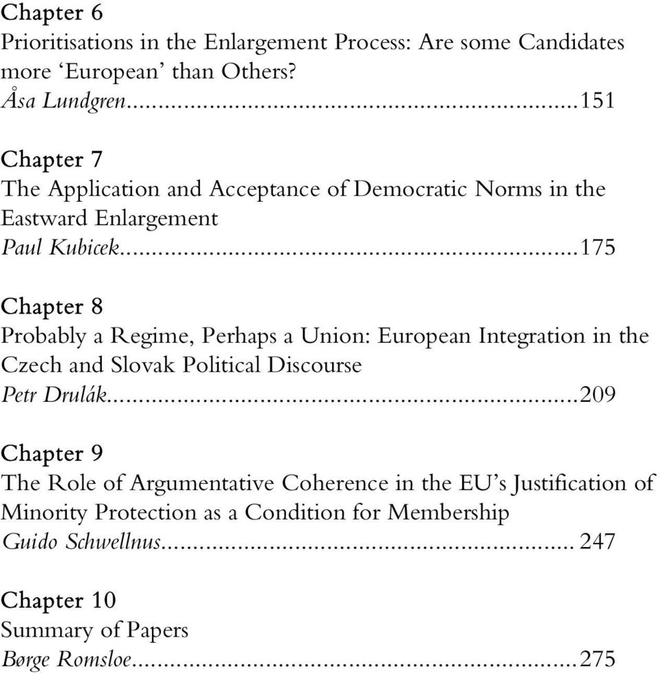 .. 175 Chapter 8 Probably a Regime, Perhaps a Union: European Integration in the Czech and Slovak Political Discourse Petr Drulák.