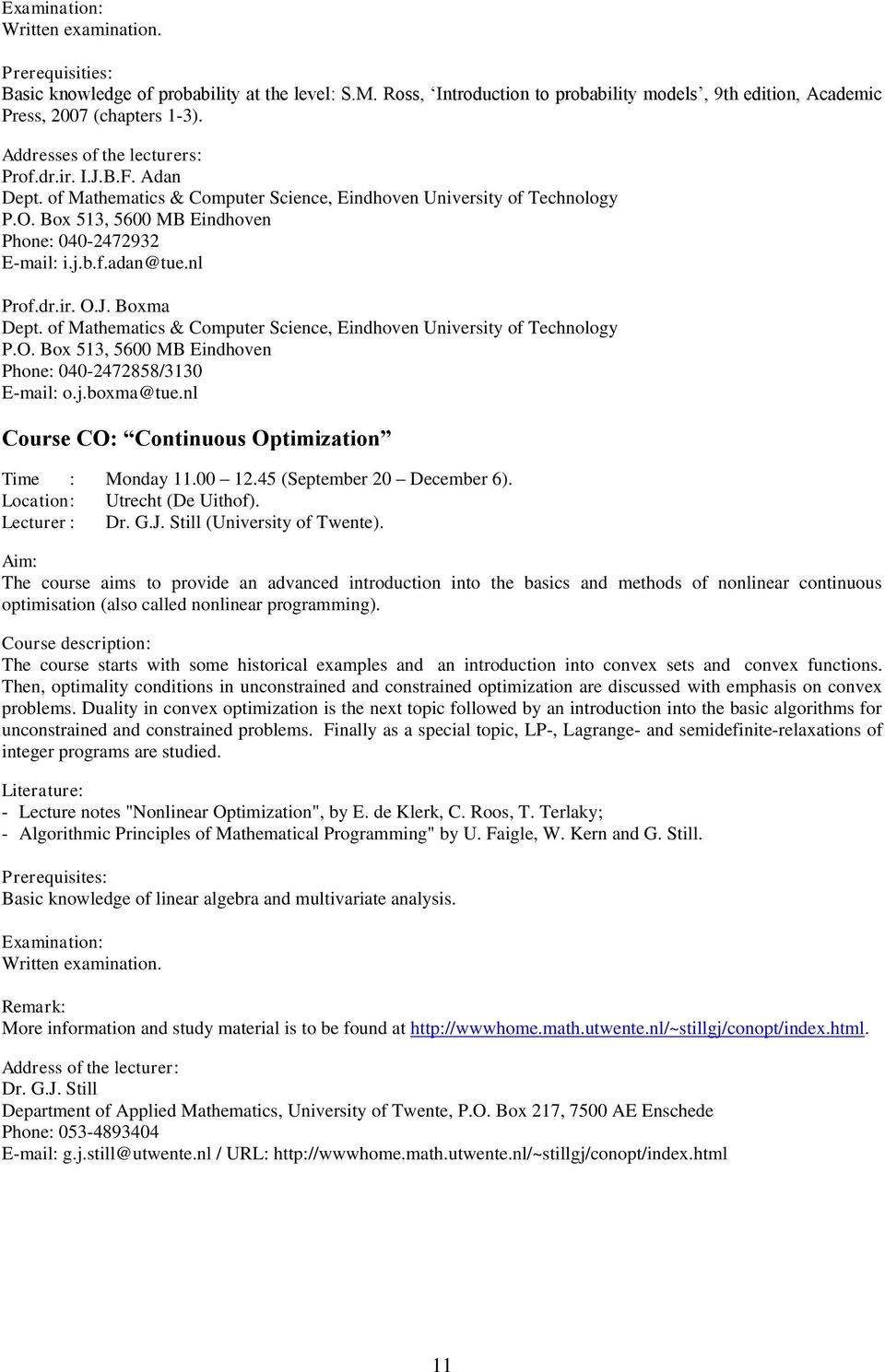 nl Prof.dr.ir. O.J. Boxma Dept. of Mathematics & Computer Science, Eindhoven University of Technology P.O. Box 513, 5600 MB Eindhoven Phone: 040-2472858/3130 E-mail: o.j.boxma@tue.