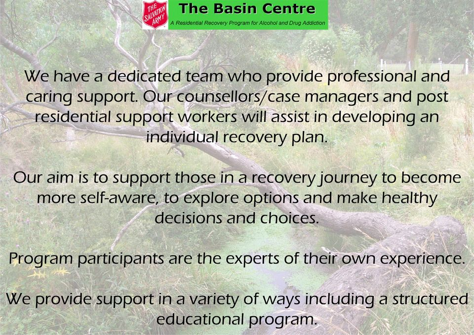 plan. Our aim is to support those in a recovery journey to become more self-aware, to explore options and make healthy
