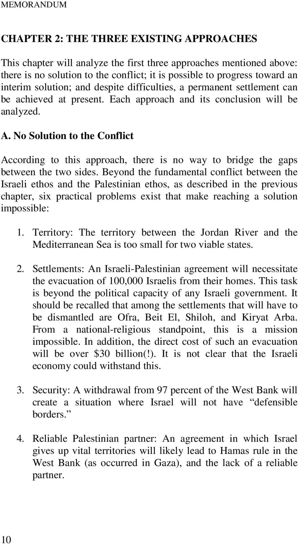 No Solution to the Conflict According to this approach, there is no way to bridge the gaps between the two sides.