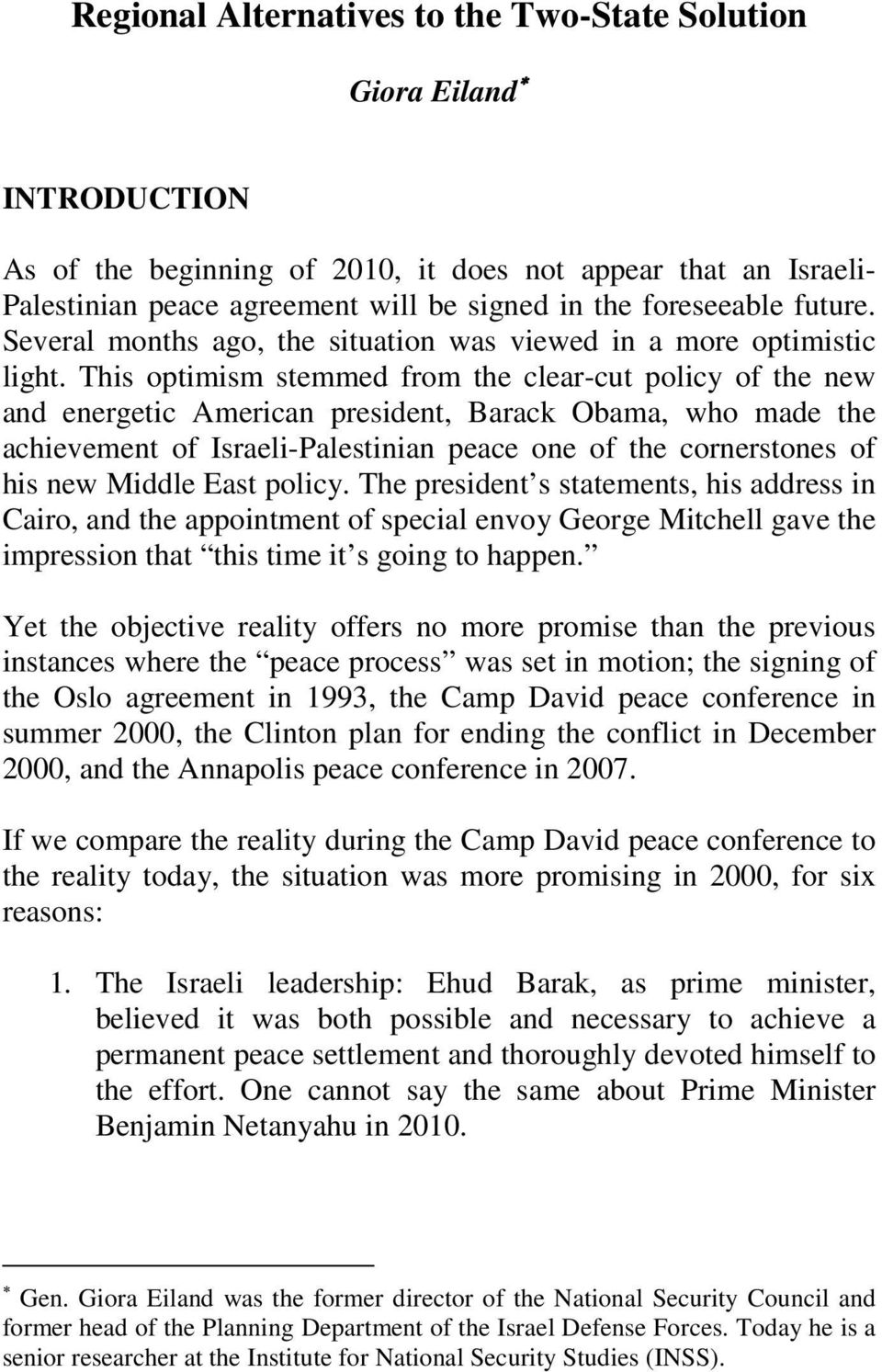 This optimism stemmed from the clear-cut policy of the new and energetic American president, Barack Obama, who made the achievement of Israeli-Palestinian peace one of the cornerstones of his new