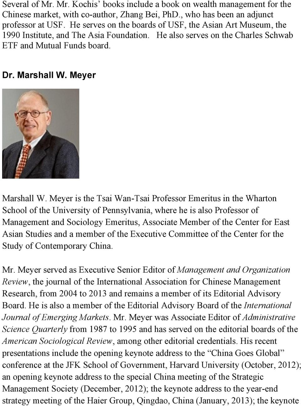 Meyer is the Tsai Wan-Tsai Professor Emeritus in the Wharton School of the University of Pennsylvania, where he is also Professor of Management and Sociology Emeritus, Associate Member of the Center