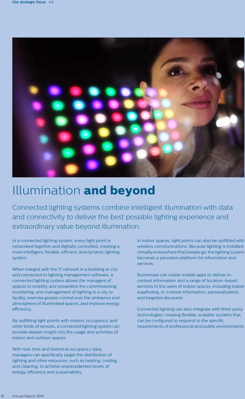 illumination. In a connected lighting system, every light point is networked together and digitally controlled, creating a more intelligent, flexible, efficient, and dynamic lighting system.