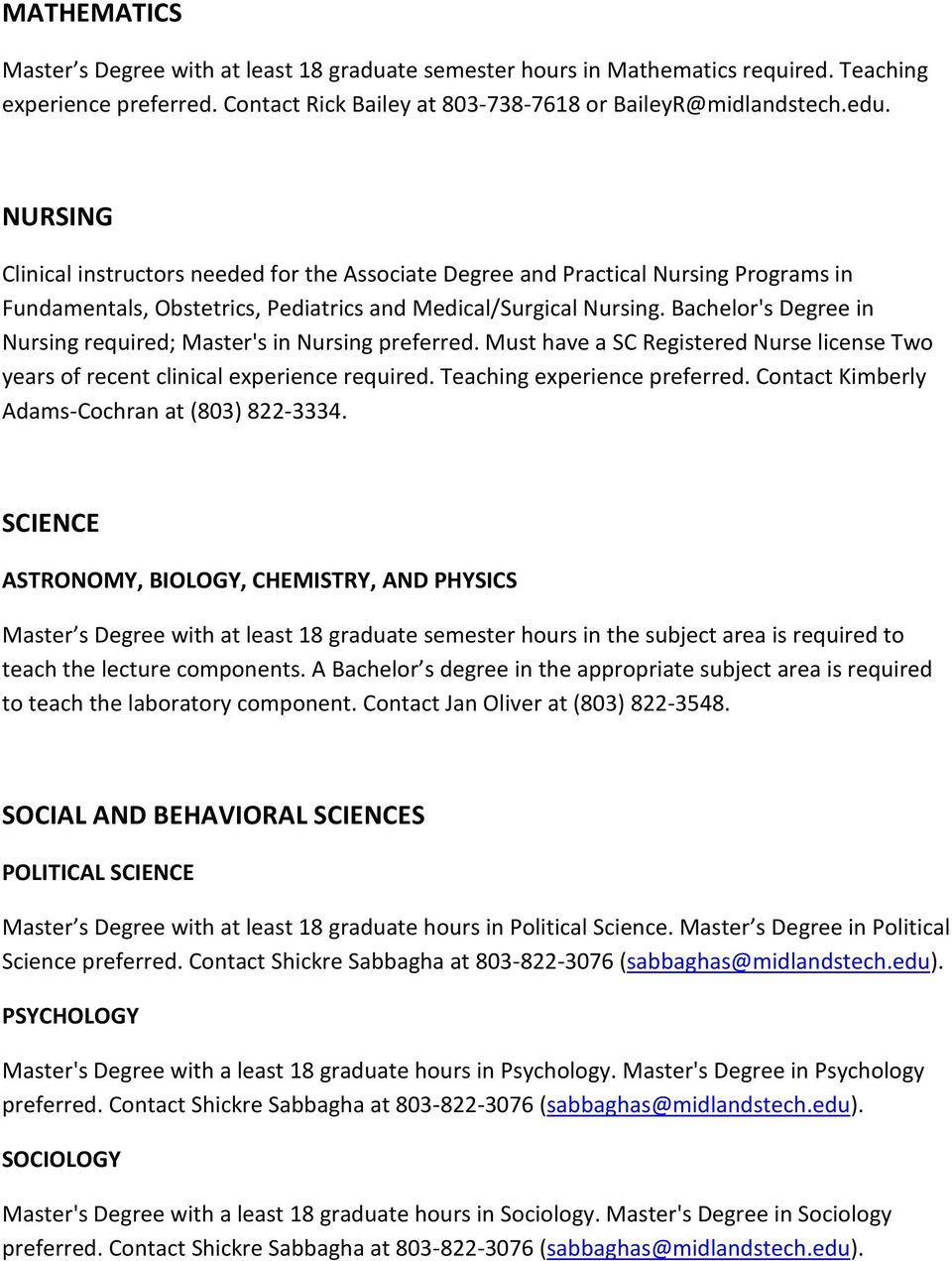 Bachelor's Degree in Nursing required; Master's in Nursing preferred. Must have a SC Registered Nurse license Two years of recent clinical experience required. Teaching experience preferred.
