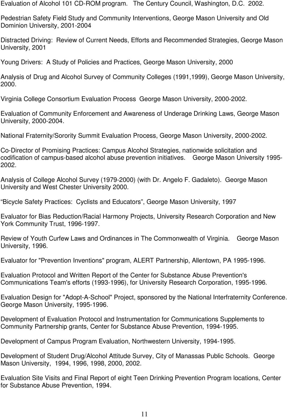 Strategies, George Mason University, 2001 Young Drivers: A Study of Policies and Practices, George Mason University, 2000 Analysis of Drug and Alcohol Survey of Community Colleges (1991,1999), George