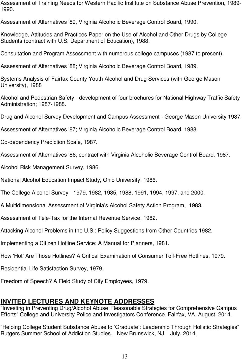 Consultation and Program Assessment with numerous college campuses (1987 to present). Assessment of Alternatives '88; Virginia Alcoholic Beverage Control Board, 1989.