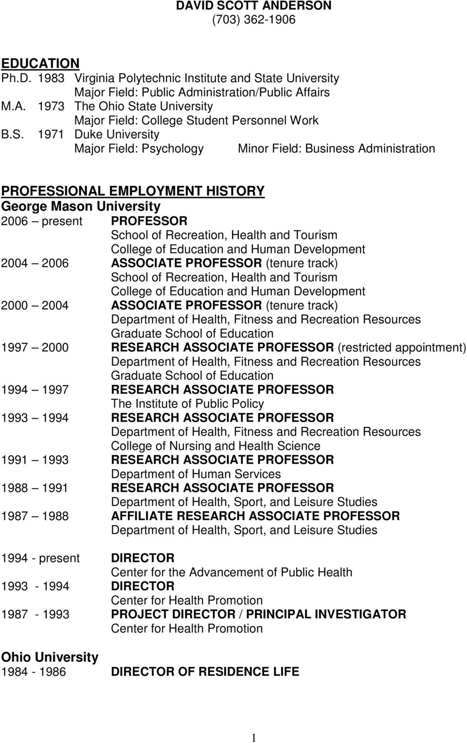 Tourism College of Education and Human Development 2004 2006 ASSOCIATE PROFESSOR (tenure track) School of Recreation, Health and Tourism College of Education and Human Development 2000 2004 ASSOCIATE