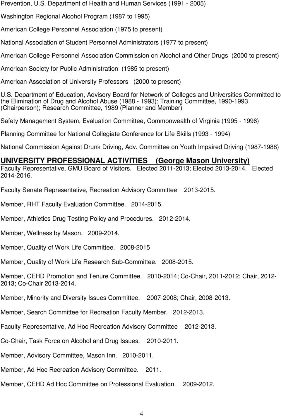 Personnel Administrators (1977 to present) American College Personnel Association Commission on Alcohol and Other Drugs (2000 to present) American Society for Public Administration (1985 to present)