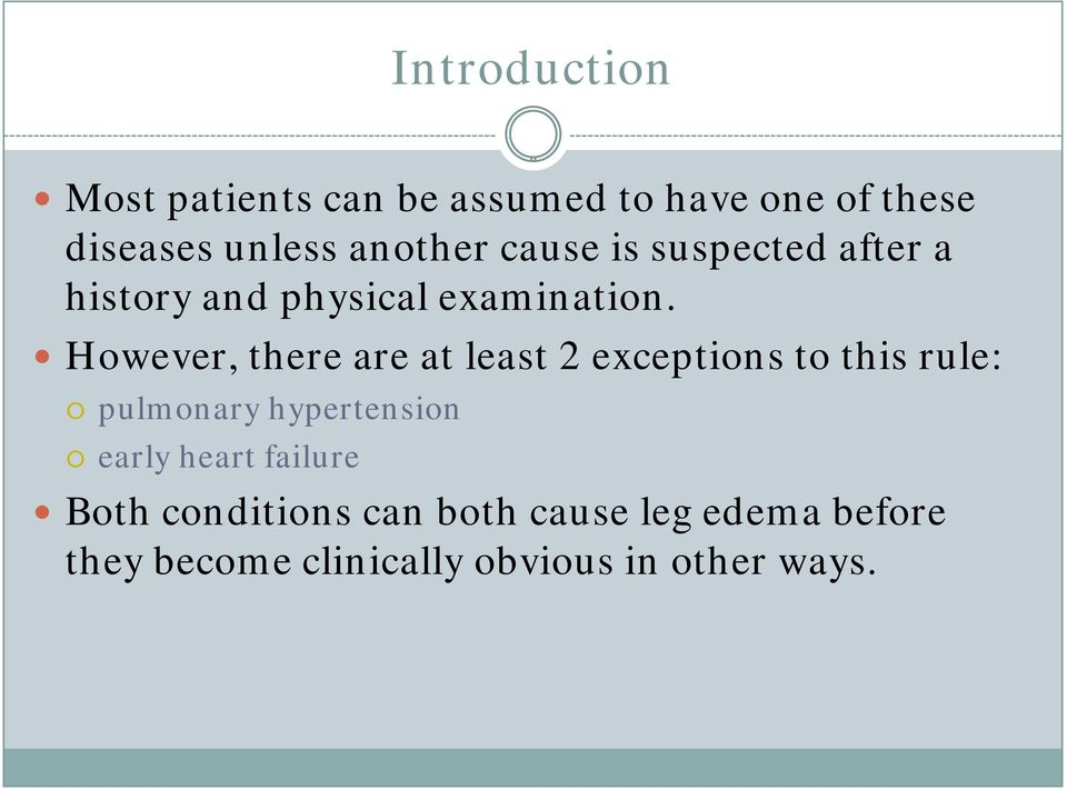 However, there are at least 2 exceptions to this rule: pulmonary hypertension early