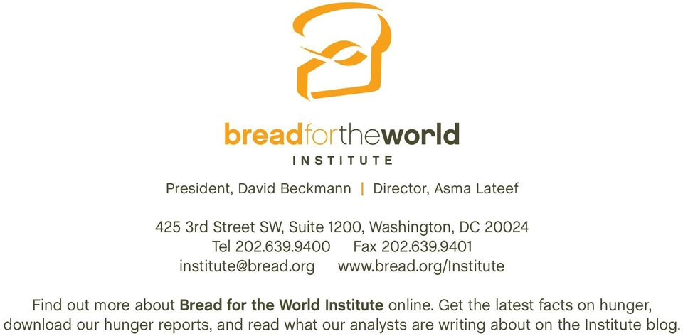 org www.bread.org/institute Find out more about Bread for the World Institute online.