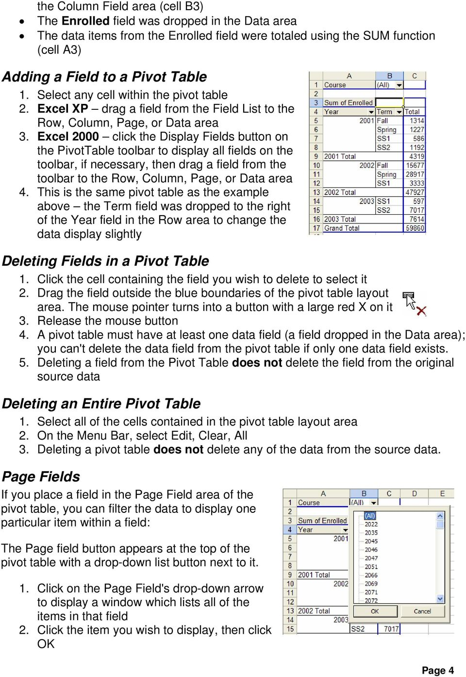 Excel 2000 click the Display Fields button on the PivotTable toolbar to display all fields on the toolbar, if necessary, then drag a field from the toolbar to the Row, Column, Page, or Data area 4.