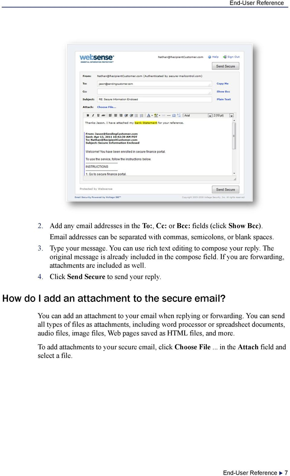 Click Send Secure to send your reply. How do I add an attachment to the secure email? You can add an attachment to your email when replying or forwarding.