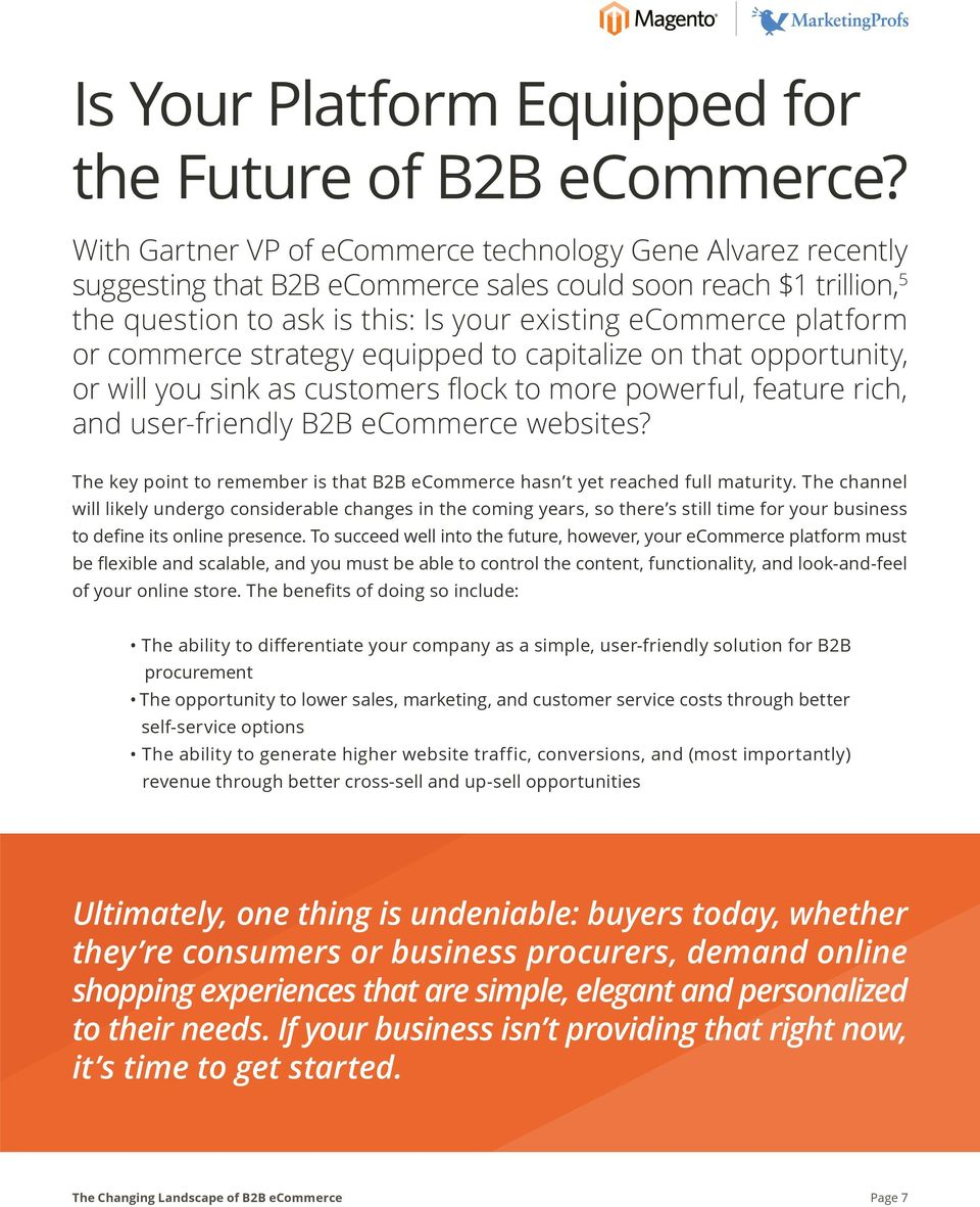 commerce strategy equipped to capitalize on that opportunity, or will you sink as customers flock to more powerful, feature rich, and user-friendly B2B ecommerce websites?