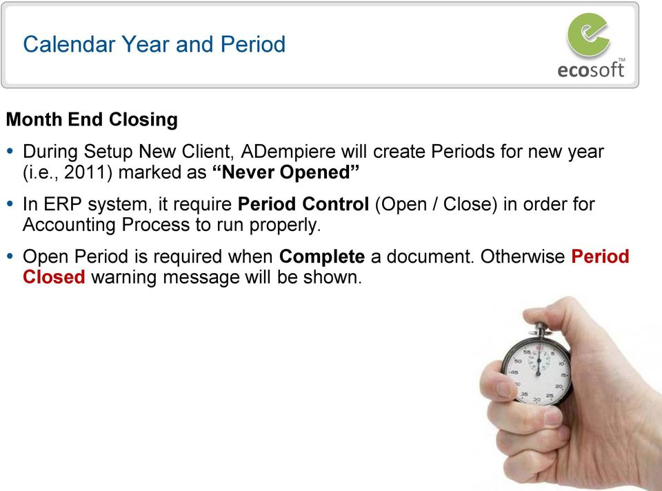 Period Control (Open / Close) in order for Accounting Process to run properly.