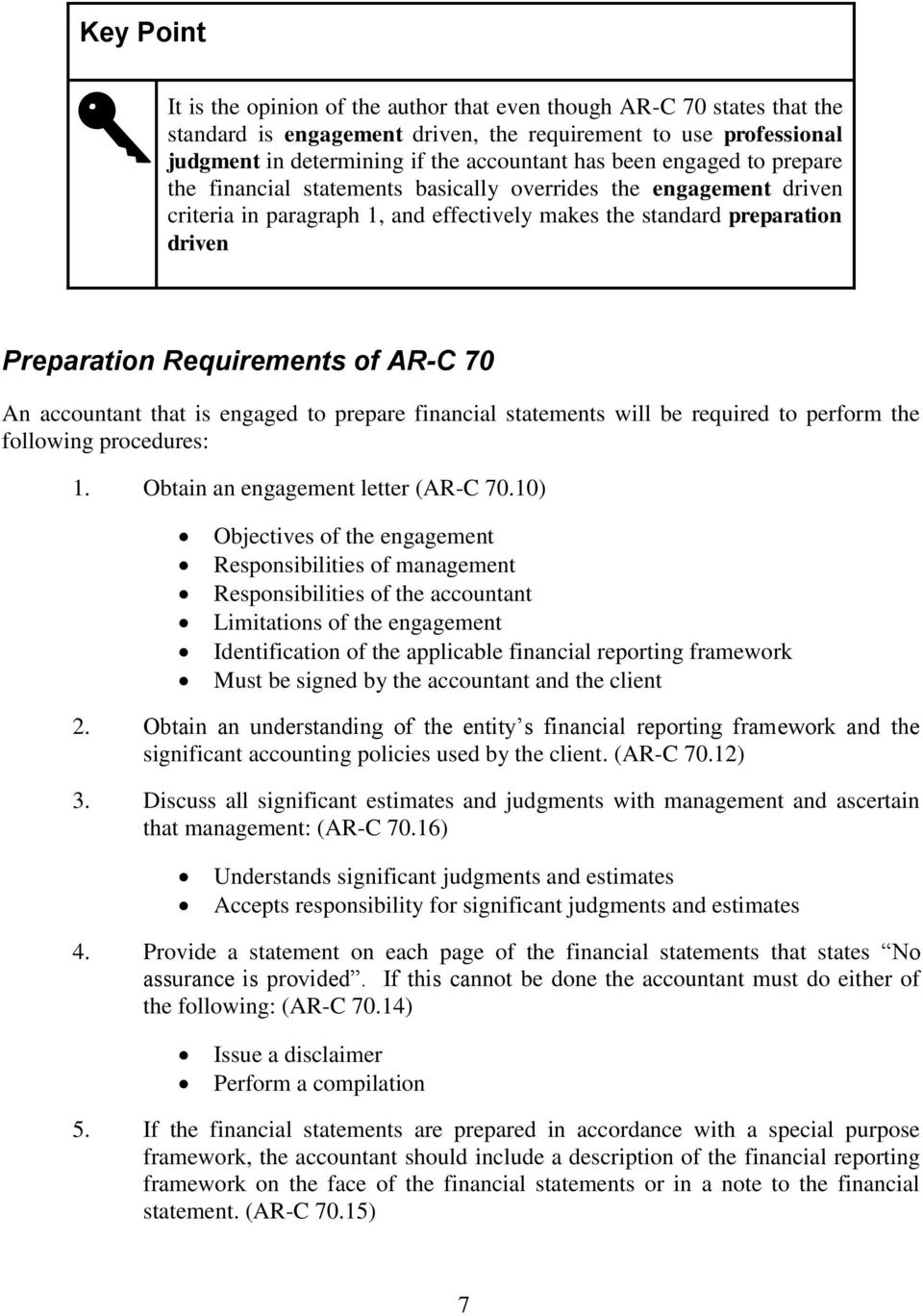 AR-C 70 An accountant that is engaged to prepare financial statements will be required to perform the following procedures: 1. Obtain an engagement letter (AR-C 70.