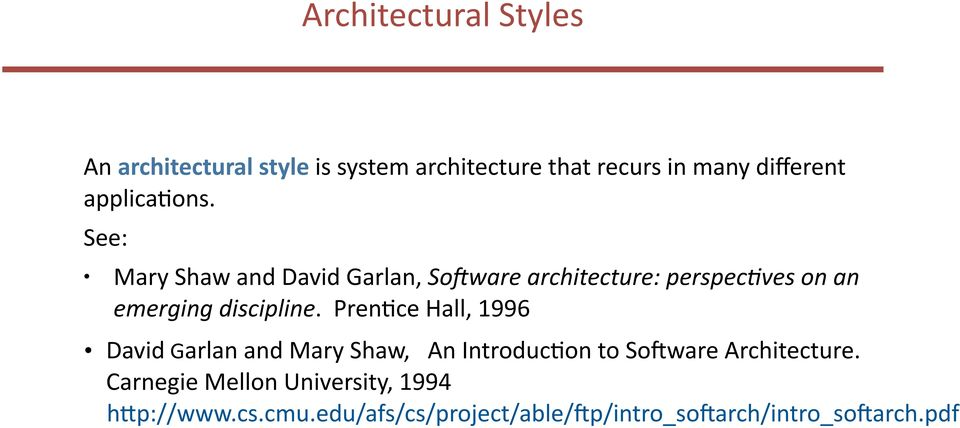 See: Mary Shaw and David Garlan, So>ware architecture: perspec=ves on an emerging discipline.