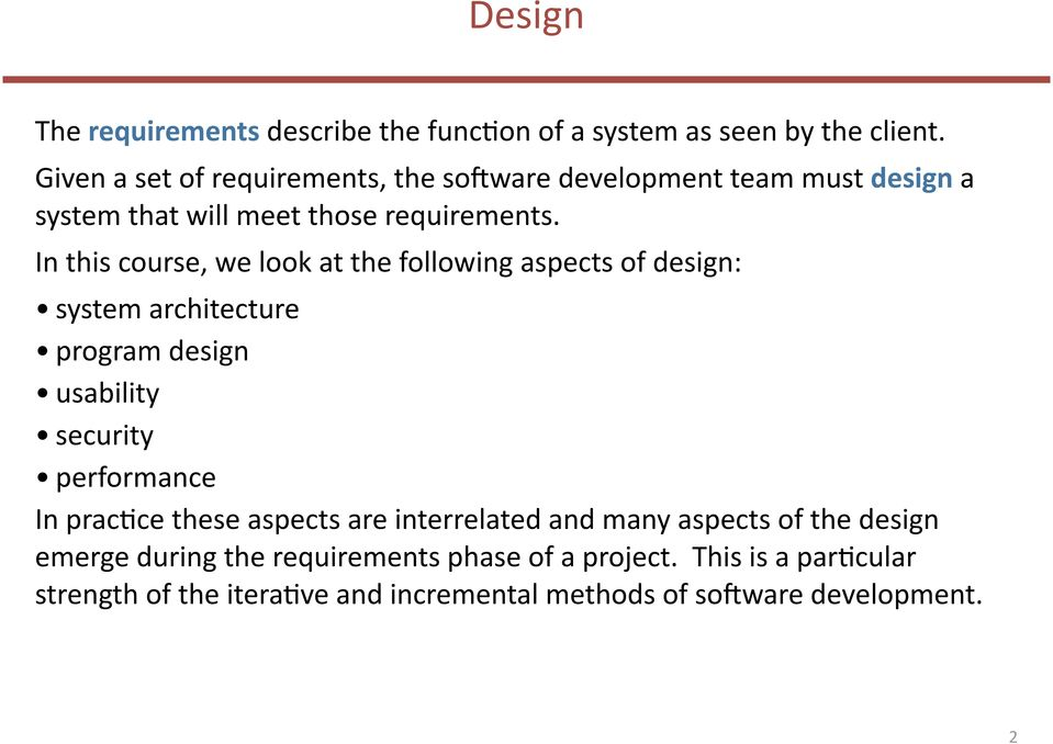 In this course, we look at the following aspects of design: system architecture program design usability security performance In