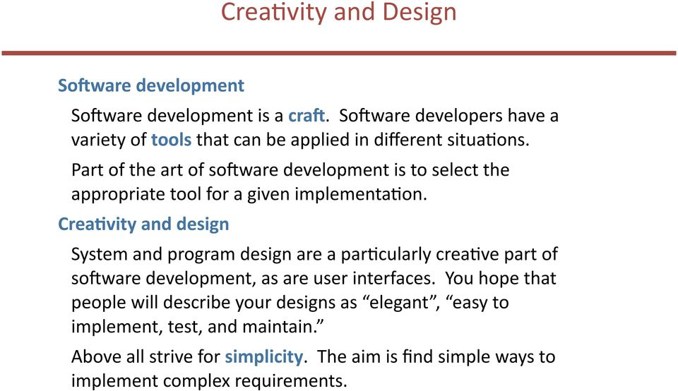Part of the art of so(ware development is to select the appropriate tool for a given implementabon.