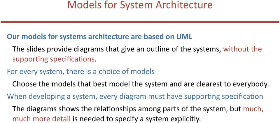 For every system, there is a choice of models Choose the models that best model the system and are clearest to everybody.