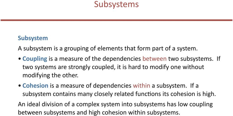 If two systems are strongly coupled, it is hard to modify one without modifying the other.