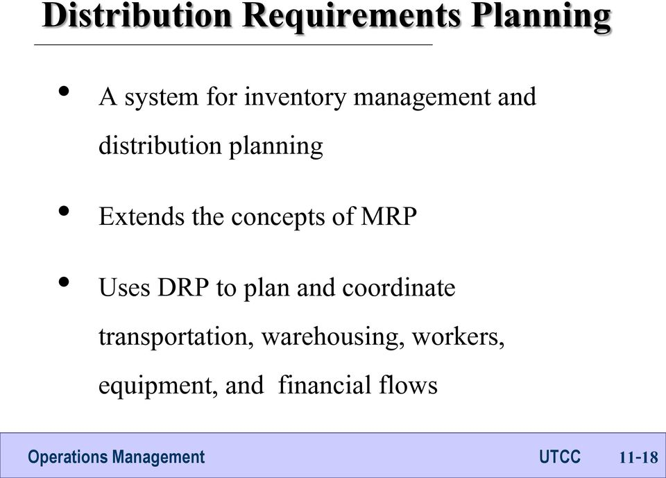 of MRP Uses DRP to plan and coordinate transportation,
