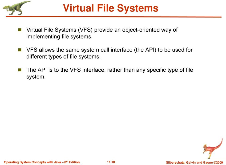 VFS allows the same system call interface (the API) to be used for different types