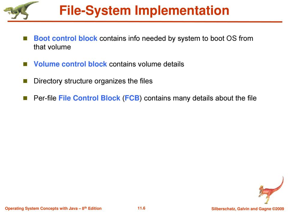details Directory structure organizes the files Per-file File Control Block